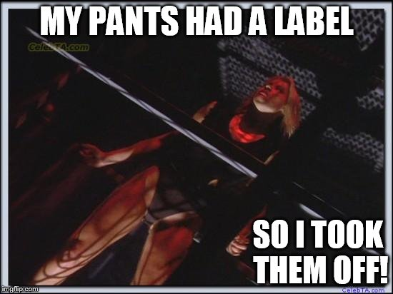 Jessica Collins | MY PANTS HAD A LABEL SO I TOOK THEM OFF! | image tagged in jessica collins | made w/ Imgflip meme maker