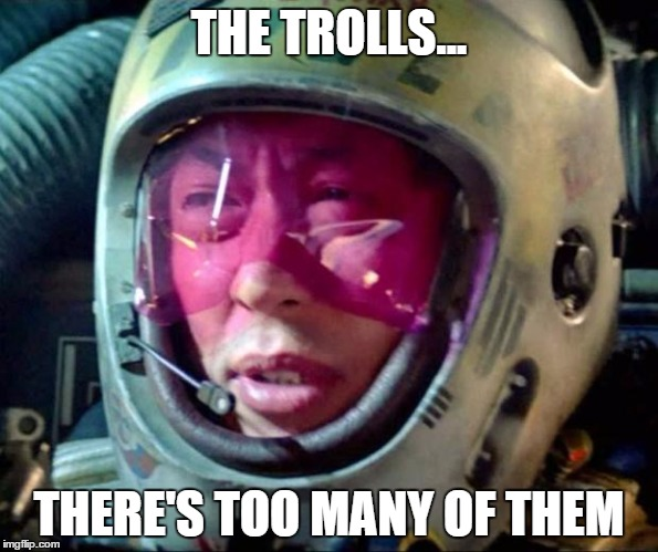 Star Wars Too Many Of Them | THE TROLLS... THERE'S TOO MANY OF THEM | image tagged in star wars too many of them | made w/ Imgflip meme maker