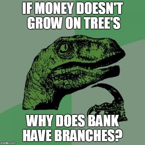 Philosoraptor Meme | IF MONEY DOESN'T GROW ON TREE'S WHY DOES BANK HAVE BRANCHES? | image tagged in memes,philosoraptor | made w/ Imgflip meme maker