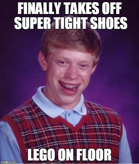 Bad Luck Brian in Shoes | FINALLY TAKES OFF SUPER TIGHT SHOES LEGO ON FLOOR | image tagged in memes,bad luck brian,lego,shoes | made w/ Imgflip meme maker