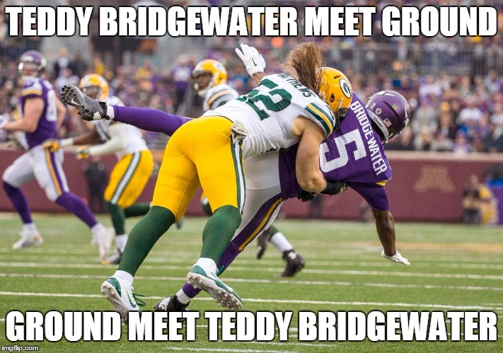 Packer player sacking Teddy Bridgewater | TEDDY BRIDGEWATER MEET GROUND GROUND MEET TEDDY BRIDGEWATER | image tagged in packers,football,vikings,funny | made w/ Imgflip meme maker