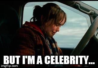 BUT I'M A CELEBRITY... | image tagged in ellen page crying | made w/ Imgflip meme maker