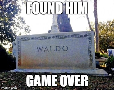game over | FOUND HIM GAME OVER | image tagged in where's waldo,funny memes,memes | made w/ Imgflip meme maker