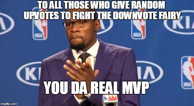 Thank you guyz | TO ALL THOSE WHO GIVE RANDOM UPVOTES TO FIGHT THE DOWNVOTE FAIRY YOU DA REAL MVP | image tagged in memes,you the real mvp | made w/ Imgflip meme maker