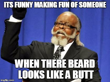 Funny Beard Meme Pics : Too damn high meme imgflip