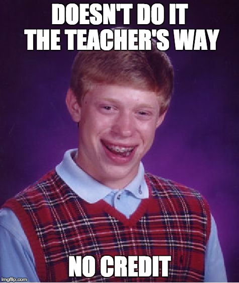Bad Luck Brian Meme | DOESN'T DO IT THE TEACHER'S WAY NO CREDIT | image tagged in memes,bad luck brian | made w/ Imgflip meme maker