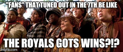 "Royals gots wins | ""FANS"" THAT TUNED OUT IN THE 7TH BE LIKE THE ROYALS GOTS WINS?!? 