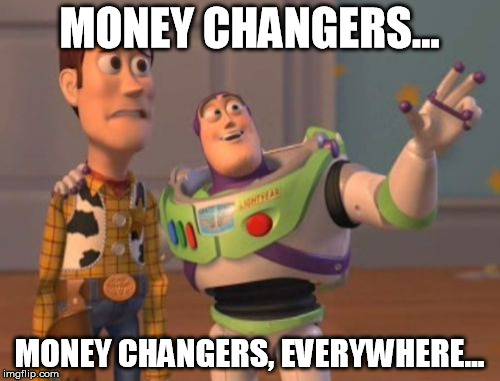 X, X Everywhere Meme | MONEY CHANGERS... MONEY CHANGERS, EVERYWHERE... | image tagged in memes,x x everywhere | made w/ Imgflip meme maker