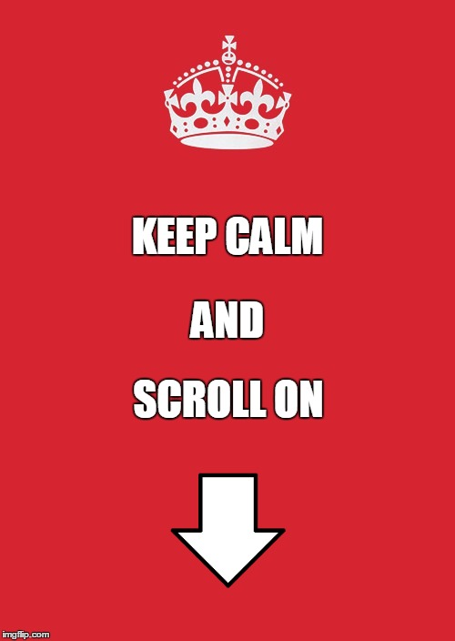 Keep Calm And Scroll On | KEEP CALM SCROLL ON AND | image tagged in memes,keep calm and carry on red,funny,meme,keep calm,scrollin | made w/ Imgflip meme maker