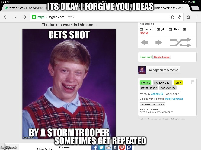 ITS OKAY I FORGIVE YOU, IDEAS SOMETIMES GET REPEATED | made w/ Imgflip meme maker