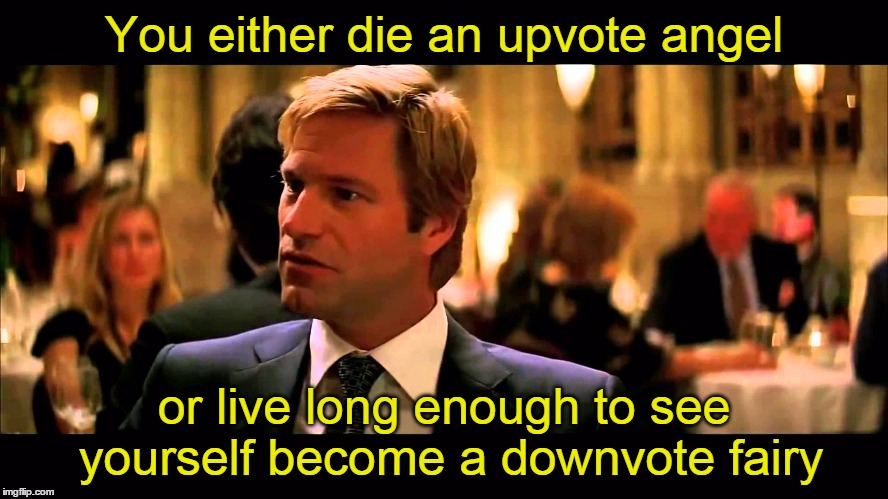 You either die an upvote angel or live long enough to see yourself become a downvote fairy | made w/ Imgflip meme maker