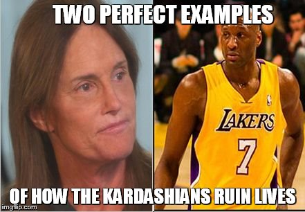 Kardashians ruin lives | TWO PERFECT EXAMPLES OF HOW THE KARDASHIANS RUIN LIVES | image tagged in kardashians,jenner,meme,lamar,bruce | made w/ Imgflip meme maker