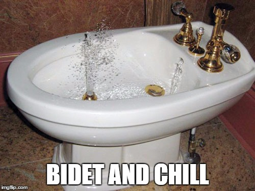 BIDET AND CHILL | image tagged in memes,funny,toilet humor,chill | made w/ Imgflip meme maker