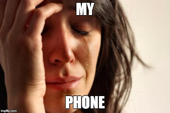 First World Problems Meme | MY PHONE | image tagged in memes,first world problems | made w/ Imgflip meme maker