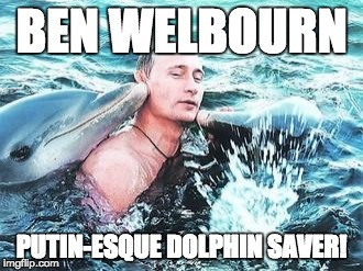 Putin Dolphins | BEN WELBOURN PUTIN-ESQUE DOLPHIN SAVER! | image tagged in putin dolphins | made w/ Imgflip meme maker