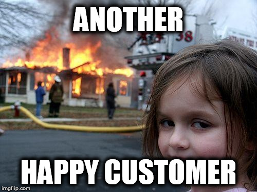 Disaster Girl Meme | ANOTHER HAPPY CUSTOMER | image tagged in memes,disaster girl | made w/ Imgflip meme maker