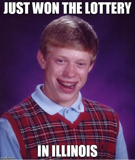 Bad Luck Brian Meme | JUST WON THE LOTTERY IN ILLINOIS | image tagged in memes,bad luck brian | made w/ Imgflip meme maker
