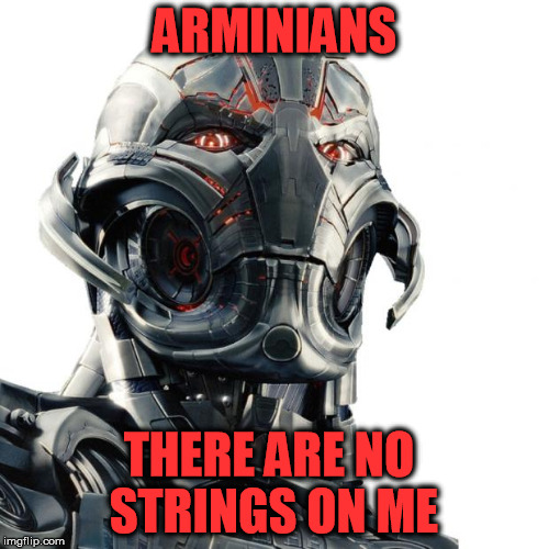 Ultron is an Arminian  | ARMINIANS THERE ARE NO STRINGS ON ME | image tagged in ultron,calvinism,arminianism,free will,theology | made w/ Imgflip meme maker