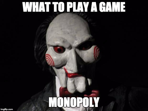 I want to play a game | WHAT TO PLAY A GAME MONOPOLY | image tagged in i want to play a game | made w/ Imgflip meme maker