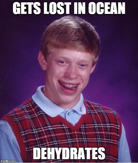 Bad Luck Brian Meme | GETS LOST IN OCEAN DEHYDRATES | image tagged in memes,bad luck brian | made w/ Imgflip meme maker