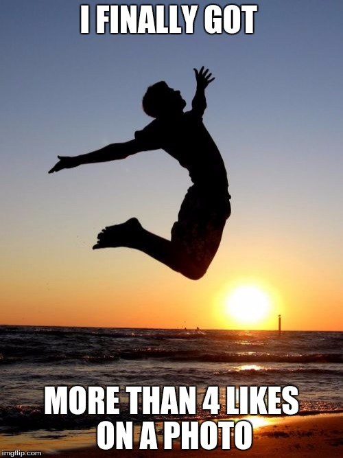 Overjoyed | I FINALLY GOT MORE THAN 4 LIKES ON A PHOTO | image tagged in memes,overjoyed | made w/ Imgflip meme maker