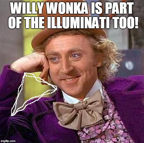 Creepy Condescending Wonka Meme | WILLY WONKA IS PART OF THE ILLUMINATI TOO! | image tagged in memes,creepy condescending wonka | made w/ Imgflip meme maker