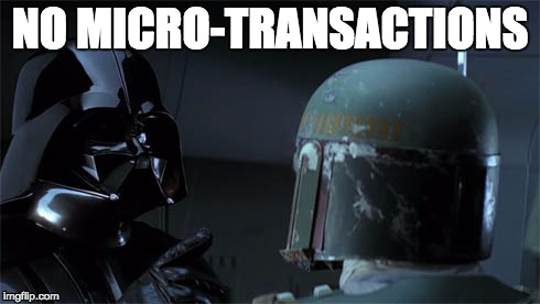 No Micro-transactions | NO MICRO-TRANSACTIONS | image tagged in darth vader,no disintegrations,boba fett,dlc | made w/ Imgflip meme maker