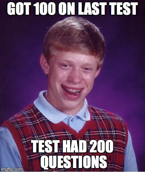 Bad Luck Brian Meme | GOT 100 ON LAST TEST TEST HAD 200 QUESTIONS | image tagged in memes,bad luck brian | made w/ Imgflip meme maker