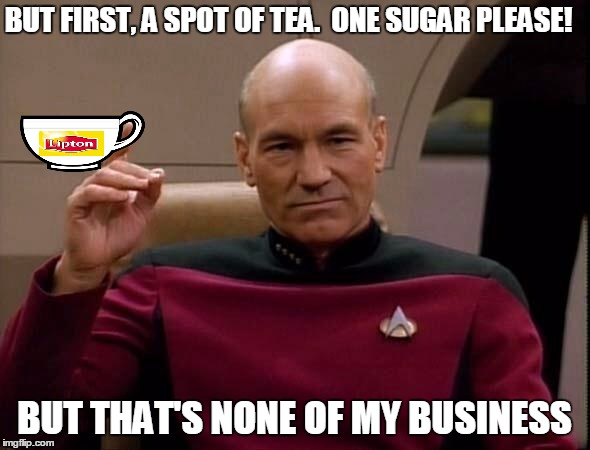 BUT FIRST, A SPOT OF TEA.  ONE SUGAR PLEASE! BUT THAT'S NONE OF MY BUSINESS | made w/ Imgflip meme maker