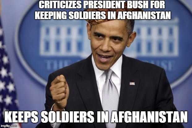 Barack Obama | CRITICIZES PRESIDENT BUSH FOR KEEPING SOLDIERS IN AFGHANISTAN KEEPS SOLDIERS IN AFGHANISTAN | image tagged in barack obama,scumbag | made w/ Imgflip meme maker