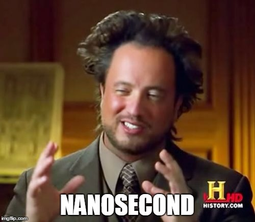 Ancient Aliens Meme | NANOSECOND | image tagged in memes,ancient aliens | made w/ Imgflip meme maker