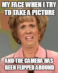 Confused Face Jane | MY FACE WHEN I TRY TO TAKE A PICTURE AND THE CAMERA HAS BEEN FLIPPED AROUND | image tagged in confused face jane | made w/ Imgflip meme maker