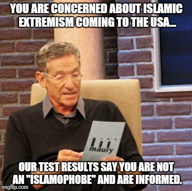"Maury Lie Detector | YOU ARE CONCERNED ABOUT ISLAMIC EXTREMISM COMING TO THE USA... OUR TEST RESULTS SAY YOU ARE NOT AN ""ISLAMOPHOBE"" AND ARE INFORMED. 