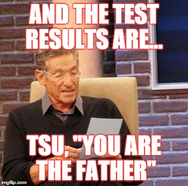 "Maury Lie Detector Meme | AND THE TEST RESULTS ARE... TSU, ""YOU ARE THE FATHER"" 