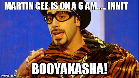 Shutup Batty Boy | MARTIN GEE IS ON A 6 AM..... INNIT BOOYAKASHA! | image tagged in memes,shutup batty boy | made w/ Imgflip meme maker