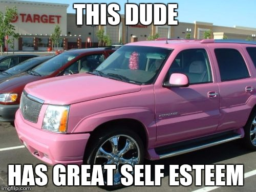 Pink Escalade | THIS DUDE HAS GREAT SELF ESTEEM | image tagged in memes,pink escalade | made w/ Imgflip meme maker