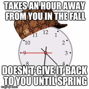 Scumbag Daylight Savings Time | TAKES AN HOUR AWAY FROM YOU IN THE FALL DOESN'T GIVE IT BACK TO YOU UNTIL SPRING | image tagged in memes,scumbag daylight savings time | made w/ Imgflip meme maker
