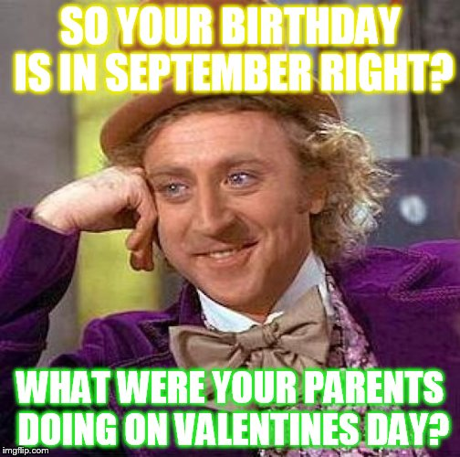 snhmn creepy condescending wonka meme imgflip,Valentines Day Birthday Meme