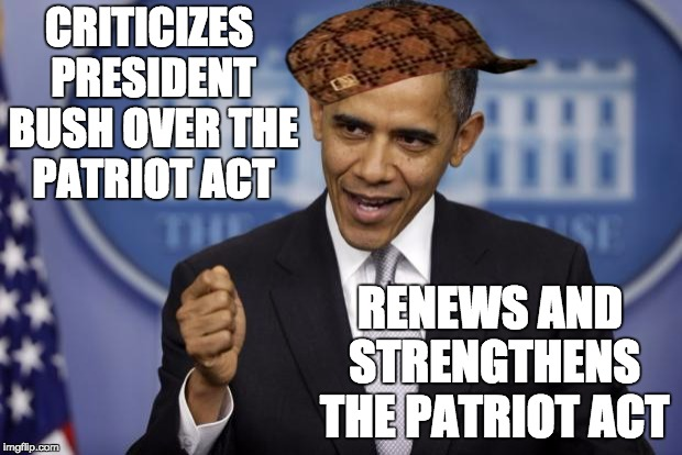 Barack Obama | CRITICIZES PRESIDENT BUSH OVER THE PATRIOT ACT RENEWS AND STRENGTHENS THE PATRIOT ACT | image tagged in barack obama,scumbag | made w/ Imgflip meme maker