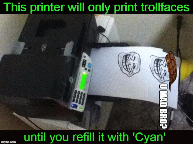 This printer will only print trollfaces until you refill it with 'Cyan' | made w/ Imgflip meme maker