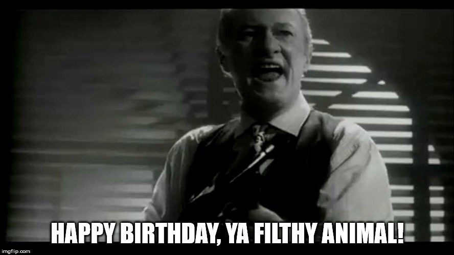 HAPPY BIRTHDAY, YA FILTHY ANIMAL! | image tagged in birthday,happy,filthy animal,home alone,tommy gun,angels with filthy souls | made w/ Imgflip meme maker