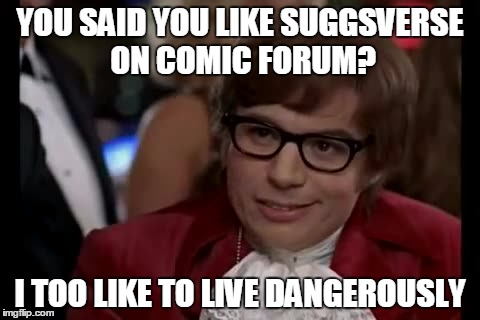 I Too Like To Live Dangerously | YOU SAID YOU LIKE SUGGSVERSE ON COMIC FORUM? I TOO LIKE TO LIVE DANGEROUSLY | image tagged in memes,i too like to live dangerously,forum,comics,comic | made w/ Imgflip meme maker