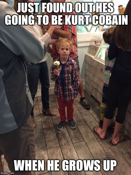 Ice cream kid - cobain | JUST FOUND OUT HES GOING TO BE KURT COBAIN WHEN HE GROWS UP | image tagged in kurt cobain,kids,child,messed up,trouble,ice cream | made w/ Imgflip meme maker