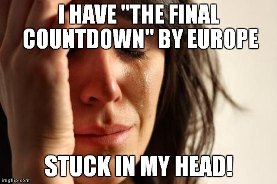 "That commercial runs too damn often | I HAVE ""THE FINAL COUNTDOWN"" BY EUROPE STUCK IN MY HEAD! 