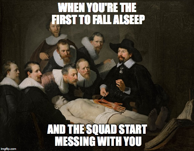 WHEN YOU'RE THE FIRST TO FALL ALSEEP AND THE SQUAD START MESSING WITH YOU | image tagged in squad | made w/ Imgflip meme maker