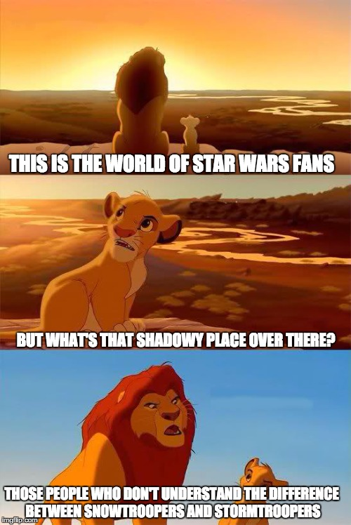 THIS IS THE WORLD OF STAR WARS FANS BUT WHAT'S THAT SHADOWY PLACE OVER THERE? THOSE PEOPLE WHO DON'T UNDERSTAND THE DIFFERENCE BETWEEN SNOWT | made w/ Imgflip meme maker