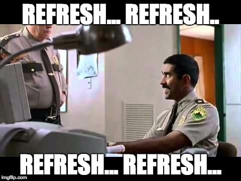 REFRESH... REFRESH.. REFRESH... REFRESH... | image tagged in enchance,AdviceAnimals | made w/ Imgflip meme maker