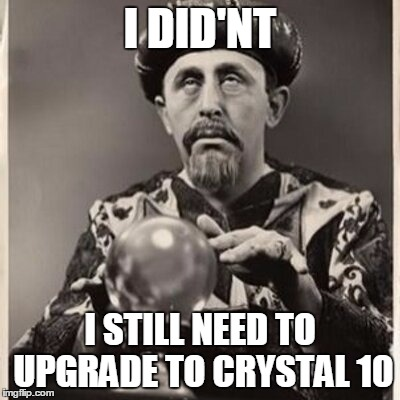 I DID'NT I STILL NEED TO UPGRADE TO CRYSTAL 10 | made w/ Imgflip meme maker