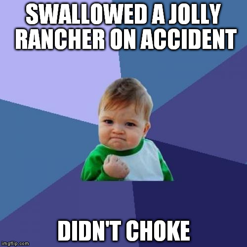 Success Kid Meme | SWALLOWED A JOLLY RANCHER ON ACCIDENT DIDN'T CHOKE | image tagged in memes,success kid | made w/ Imgflip meme maker