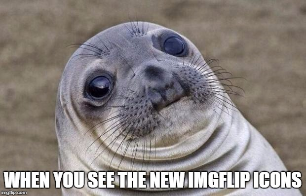 Awkward Moment Sealion Meme | WHEN YOU SEE THE NEW IMGFLIP ICONS | image tagged in memes,awkward moment sealion | made w/ Imgflip meme maker